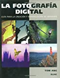 Ang, Tom: La Fotografia Digital / Digital Photography: Guide For The Creation And Manipulation Of Images / A Step by Step Guide To Creating And Manipulating Great Images