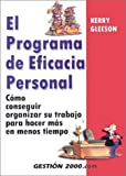 Gleeson, Kerry: El Programa De Eficacia Personal / Ther Personal Efficiency Program: Como Organizarse Para Hacer Mas Trabajo En Menos Tiempo / How to Get Organized to do More Work in Less Time