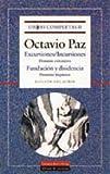 Paz, Octavio: Excursiones/Incursiones, Fundacion y Disindencia / Foundation and Dissidence (Obras Completas / Complete Works) (Spanish Edition)