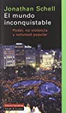 Schell, Jonathan: El mundo inconquistable/ The Unconquerer World (Spanish Edition)