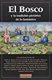 V. V. A. A.: El Bosco Y La Tradicion Pictorica De Lo Fantastico/ Bosco and the Pictorial tradition of Fantastic Things