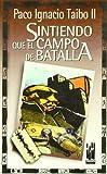 Taibo, Paco Ignacio: Sintiendo que el campo de batalla (Spanish Edition)
