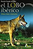 Grande del Br&iacute;o, Ram&oacute;n: El Lobo Ib&eacute;rico: Biolog&iacute;a, Ecolog&iacute;a y Comportamiento