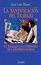 La santificación del trabajo by José Luis…