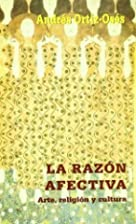 RAZON AFECTIVA, LA by ANDRES ORTIZ OSES