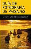 Caputo, Robert: Guia de Fotos de Paisajes (Landscape Guide)