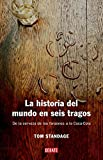 Standage, Tom: La historia del mundo en seis tragos / A History of the World in Six Glasses (Spanish Edition)