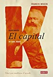 Wheen, Francis: La Historia Del Capital De Karl Marx/ the History of the Capital of Karl Marx (Spanish Edition)