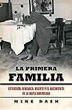 Dash, Mike: La primera familia / The First Family: Extorsion, venganza, muerte y el nacimiento de la Mafia Americana / Extortion, Revenge, Murder and the Birth of the American Mafia (Spanish Edition)