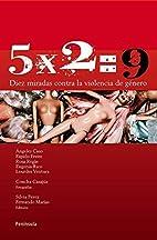 5 x 2=9 : diez miradas contra la violencia…