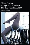 Fischer, Tibor: Viaje Al Fondo de La Habitacion (Andanzas / Adventures) (Spanish Edition)
