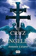 La cruz de los ángeles by Antonio Lázaro…