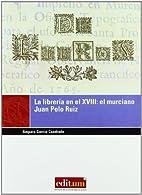 LIBRERIA EN EL XVIII. EL MURCIANO JUAN P by…