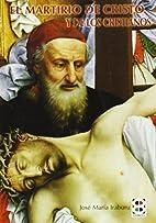 El martirio de Cristo y de los cristianos by…