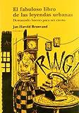 Brunvand, Jan Harold: El fabuloso libro de las leyendas urbanas/ The Colossal Book of the Urban Legends: Demasiado Bueno Para Ser Cierto/ Too Good to Be True (Spanish Edition)