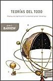 John D. Barrow: Teorias del todo. Hacia una explicacion fundamental del universo