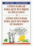 Faber, Adele: Como Hablar Para Que Sus Hijos Le Escuchen (Spanish Edition)