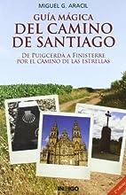 Guia Magica del Camino de Santiago by Miguel…