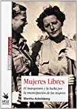Ackelsberg, Martha: Mujeres Libres: El Anarquismo Y La Lucha Por La Emancipacion De Las Mujeres