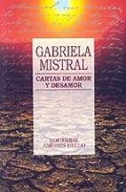 Cartas de Amor y Desamor by Gabriela Mistral