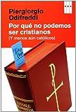 Odifreddi, Piergiorgio: Por qué no podemos ser cristianos: (y menos aún católicos)