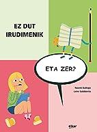 Ez Dut Irudimenik, Eta Zer? by Noemi Gallego