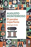 Monterroso,Augusto: El paraiso imperfecto / The imperfect paradise: Antolog¡a T¡mida / Shy Anthology (Spanish Edition)