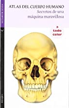 Atlas del Cuerpo Humano: Secretos de una…