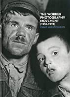 The Worker-Photography Movement 1926-1939 by…