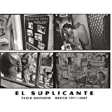 Villoro, Juan: Paolo Gasparini: The Supplicant: Mexico 1971-2007