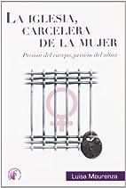 La iglesia, carcelera de la mujer : prisión…