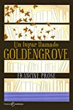 Prose, Francine: Un lugar llamado Goldengrove