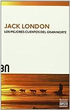 Los mejores cuentos del Gran Norte by Jack…