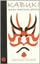Kabuki: teatro tradicional japones by Ronald…