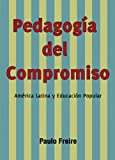 Freire, Paulo: Pedagogía del Compromiso (Spanish Edition)