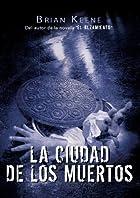 La Ciudad de los Muertos by Brian Keene