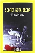 Secret sota greda by Miquel Casas