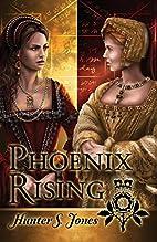 Phoenix Rising: A novel of Anne Boleyn by…