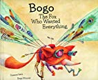 Bogo, the Fox Who Wanted Everything by…
