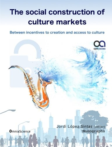 the-social-construction-of-culture-markets-between-incentives-to-creation-and-access-to-culture
