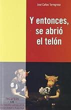 Y entonces se abrio el telon by Cañas…