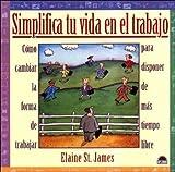 James, Elaine st: Simplifica tu vida el trabajo / Simplify Your Work Life (Spanish Edition)