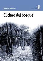 El claro del bosque by Marisa Madieri