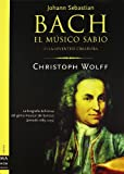 Wolff, Christoph: Bach Musico Sabio, Obra Completa (Spanish Edition)