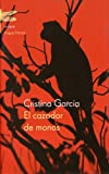 Garcia, Cristina: El Cazador De Monos / Monkey Hunter (Spanish Edition)