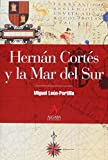 Leon-Portilla, Miguel: Hernan Cortes y la Mar del Sur / Hernan Cortes and the South Sea (Spanish Edition)