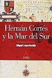 Leon-Portilla, Miguel: Hernan Cortes y la Mar del Sur / Hernan Cortes and the South Sea (Spanish Edition)