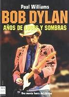 Bob Dylan: Años de luces y sombras by Paul…