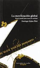 La movilizacion global. Breve tratado para…