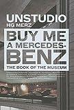 Van Berkel, Ben: Buy Me a Mercedes-Benz: The Book of the Museum